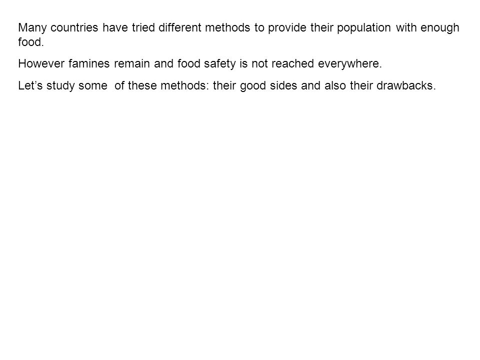Many countries have tried different methods to provide their population with enough food.