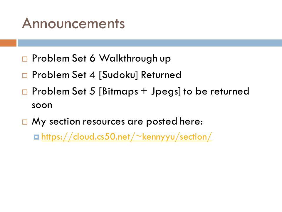 Announcements  Problem Set 6 Walkthrough up  Problem Set 4 [Sudoku] Returned  Problem Set 5 [Bitmaps + Jpegs] to be returned soon  My section reso