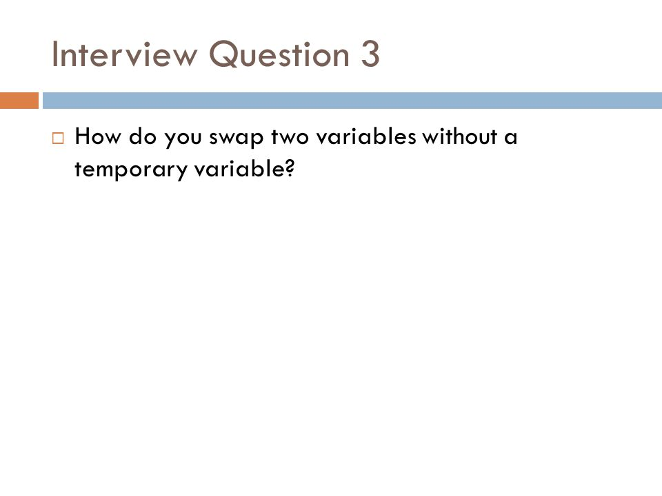 Interview Question 3  How do you swap two variables without a temporary variable?