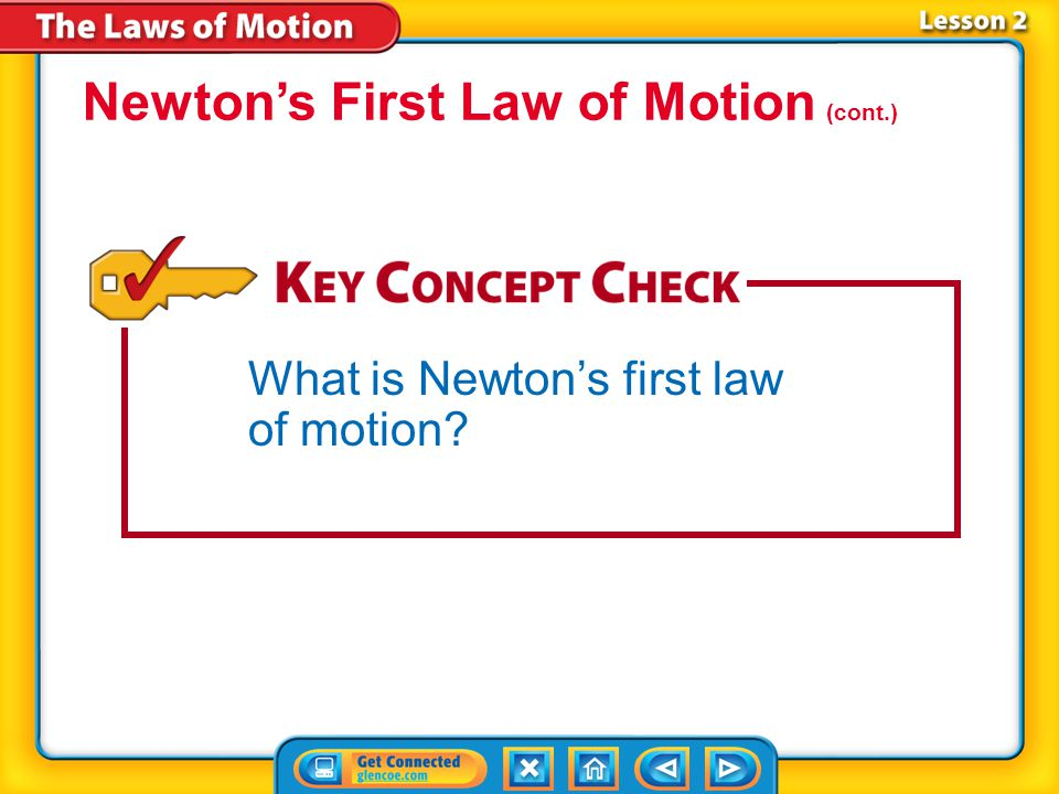 Lesson 2-2 According to Newton's first law of motion, if the net force on an object is zero, an object at rest will stay at rest, and a moving object will continue moving in a straight line with constant speed.Newton's first law of motion As a result, balanced forces and unbalanced forces have different results when they act on an object.