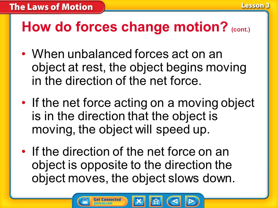 Lesson 3-1 Forces change an object's motion by changing its speed, its direction, or both its speed and its direction.