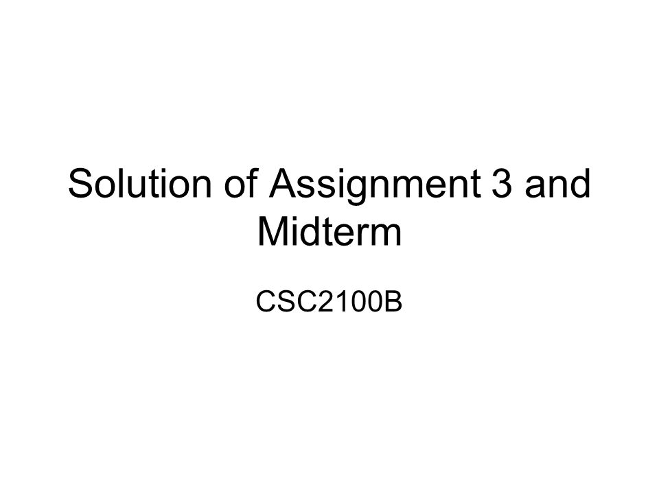 Solution of Assignment 3 and Midterm CSC2100B