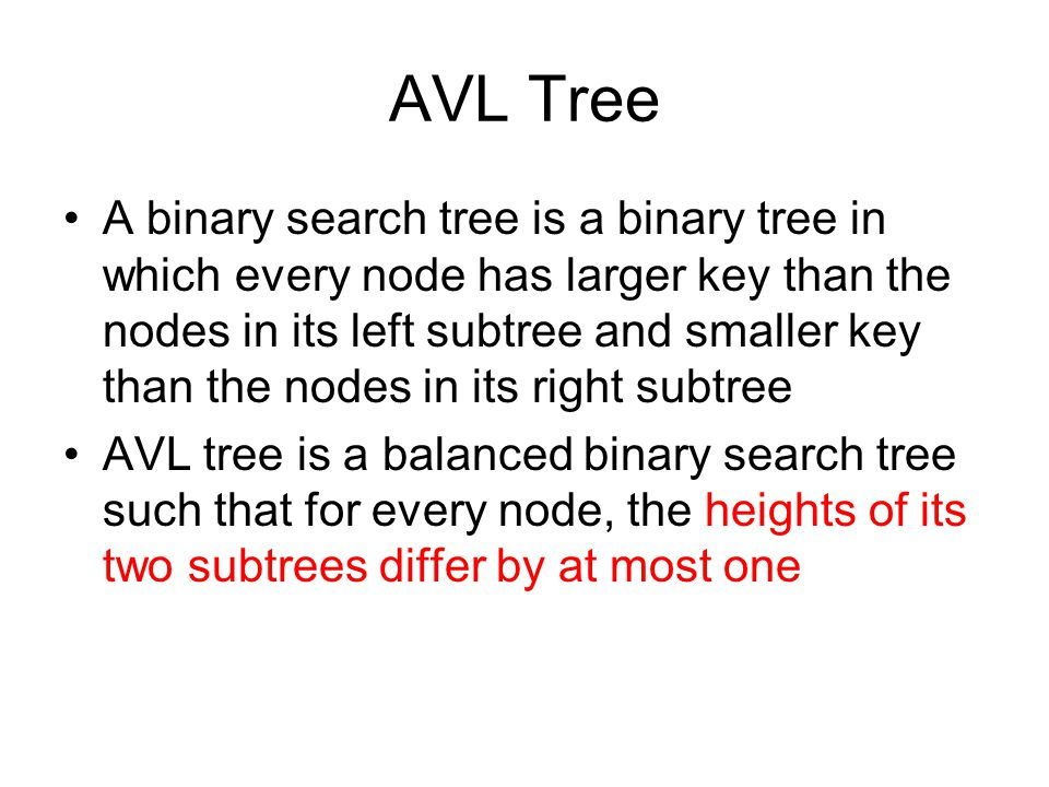 AVL Tree A binary search tree is a binary tree in which every node has larger key than the nodes in its left subtree and smaller key than the nodes in