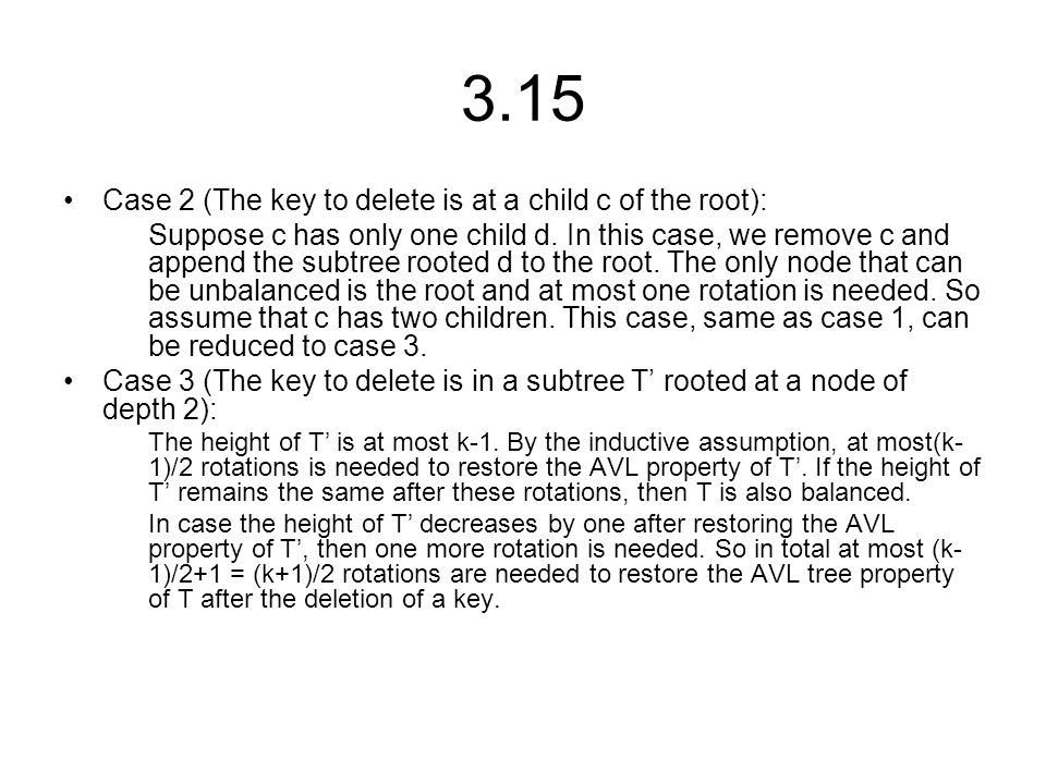 3.15 Case 2 (The key to delete is at a child c of the root): Suppose c has only one child d. In this case, we remove c and append the subtree rooted d