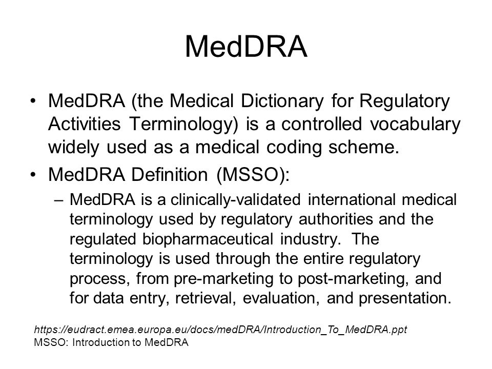 MedDRA MedDRA (the Medical Dictionary for Regulatory Activities Terminology) is a controlled vocabulary widely used as a medical coding scheme.