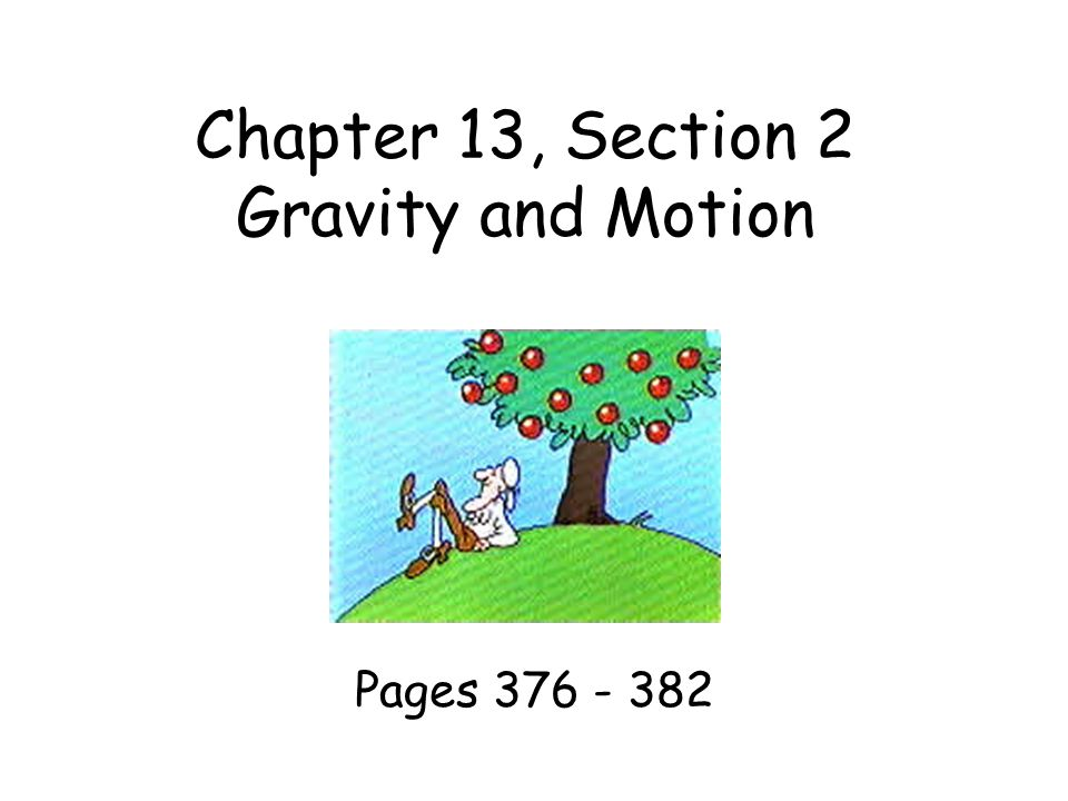 Chapter 13, Section 2 Gravity and Motion Pages 376 - 382