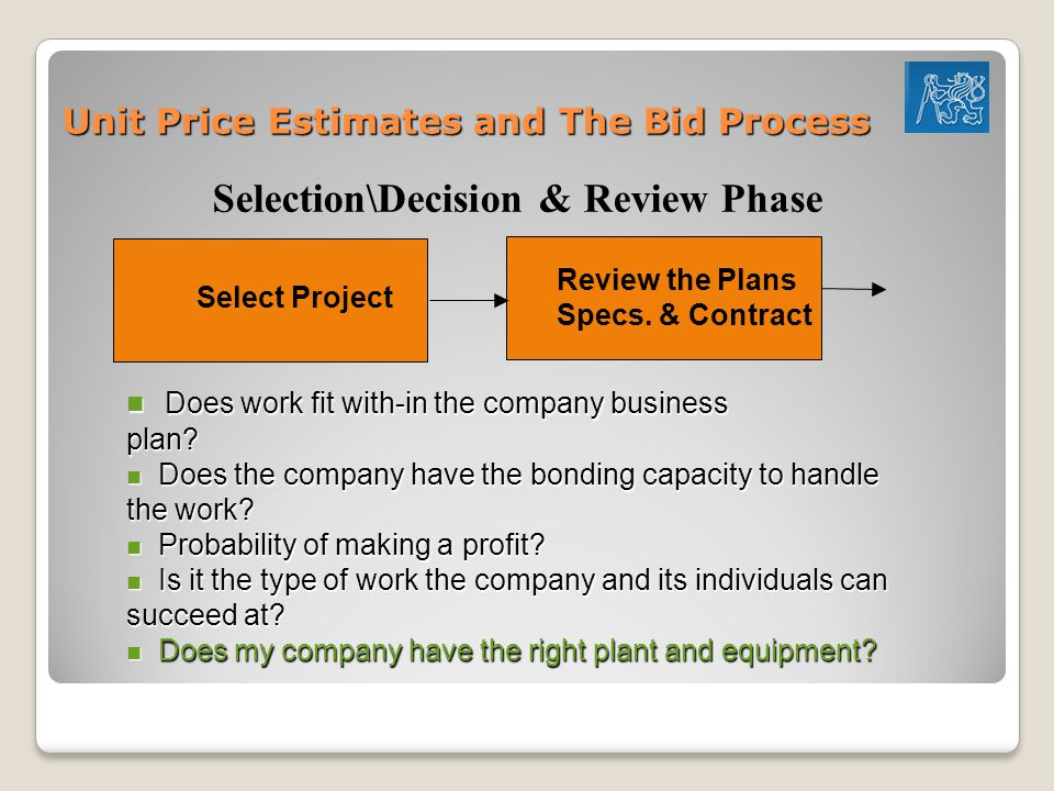 Unit Price Estimates and The Bid Process Select Project Selection\Decision & Review Phase Review the Plans Specs.