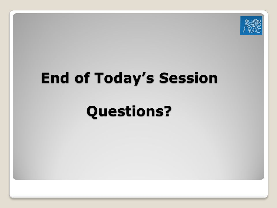 End of Today's Session Questions?