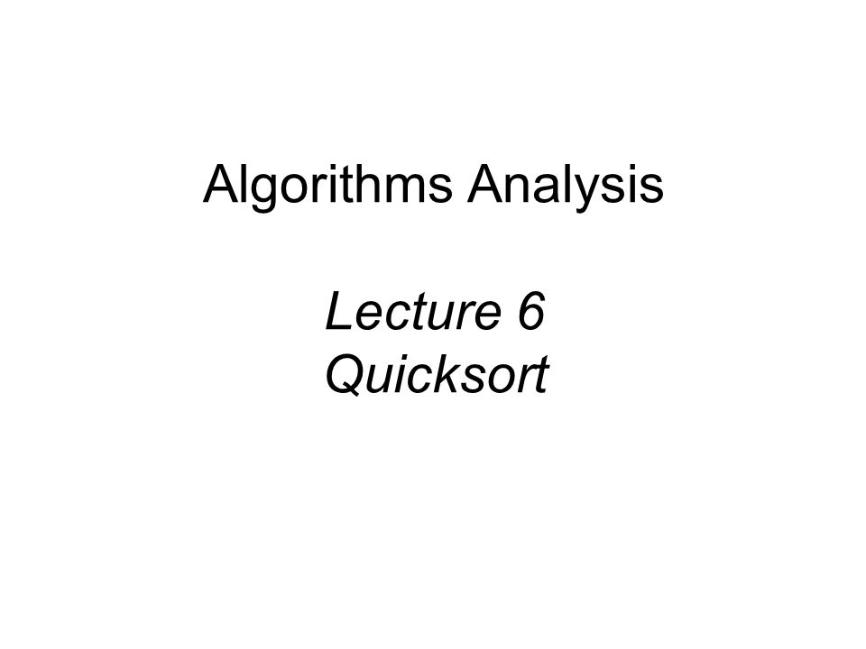 Algorithms Analysis Lecture 6 Quicksort