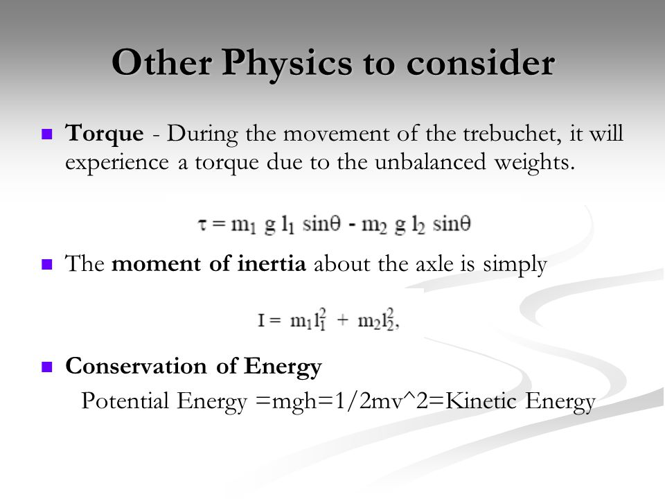 Other Physics to consider Torque - During the movement of the trebuchet, it will experience a torque due to the unbalanced weights.
