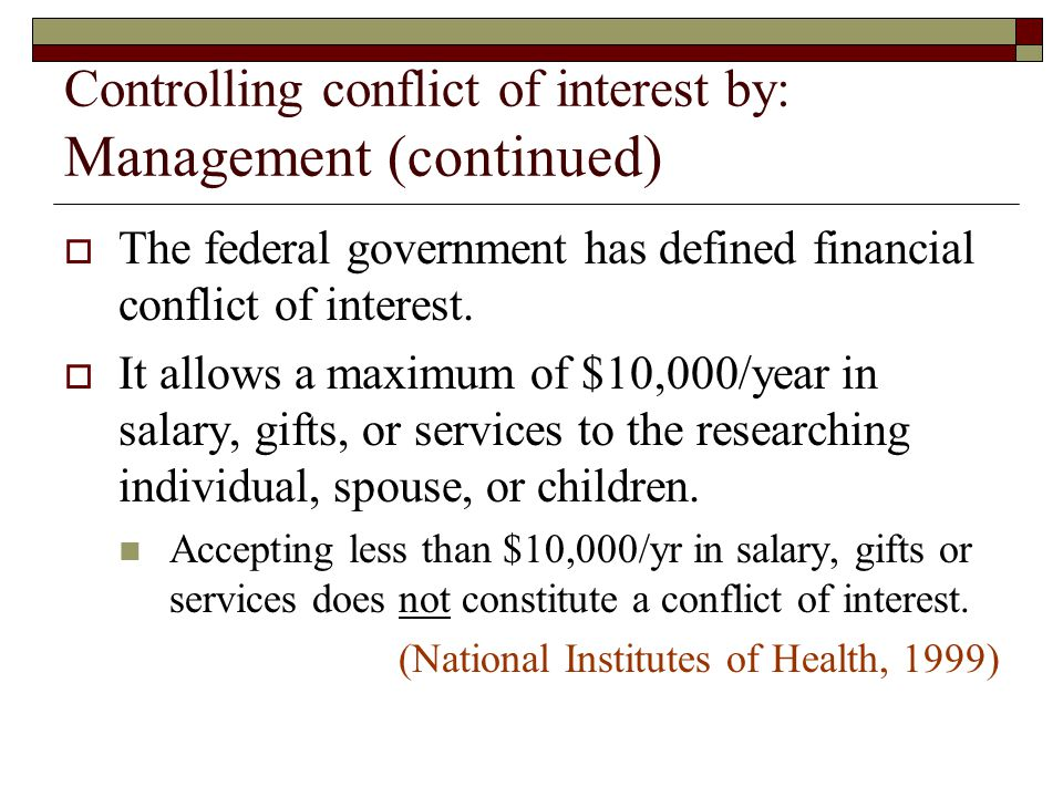 Controlling conflict of interest by: Management (continued)  The federal government has defined financial conflict of interest.
