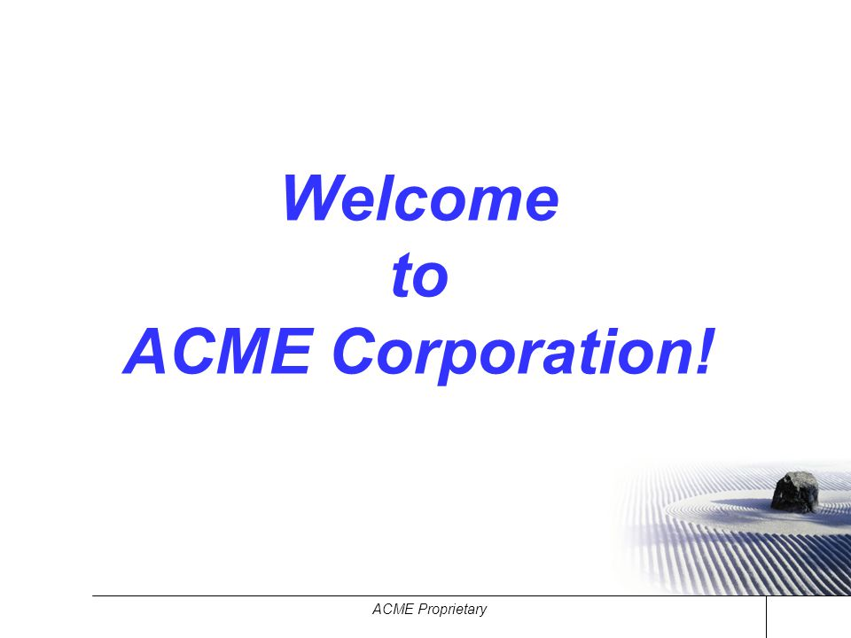 ACME Proprietary Welcome to ACME Corporation!