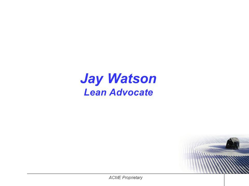 ACME Proprietary Jay Watson Lean Advocate
