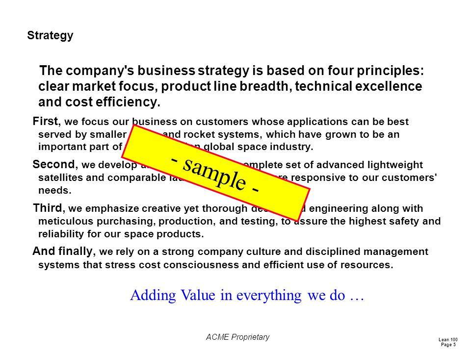 Lean 100 Page 5 ACME Proprietary Strategy The company s business strategy is based on four principles: clear market focus, product line breadth, technical excellence and cost efficiency.