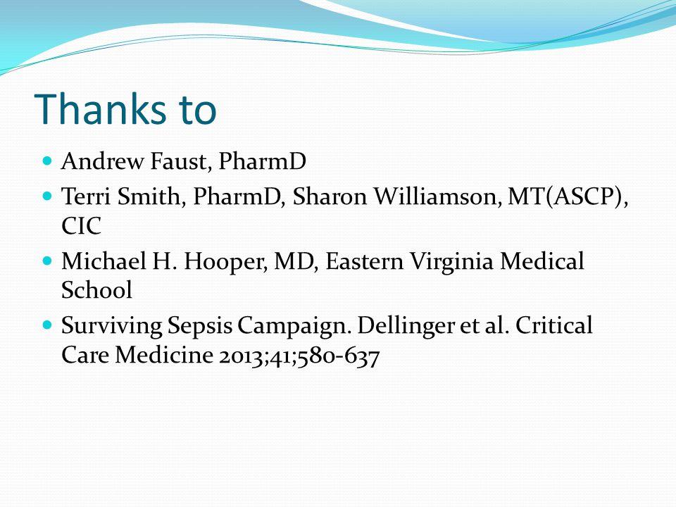 Thanks to Andrew Faust, PharmD Terri Smith, PharmD, Sharon Williamson, MT(ASCP), CIC Michael H.