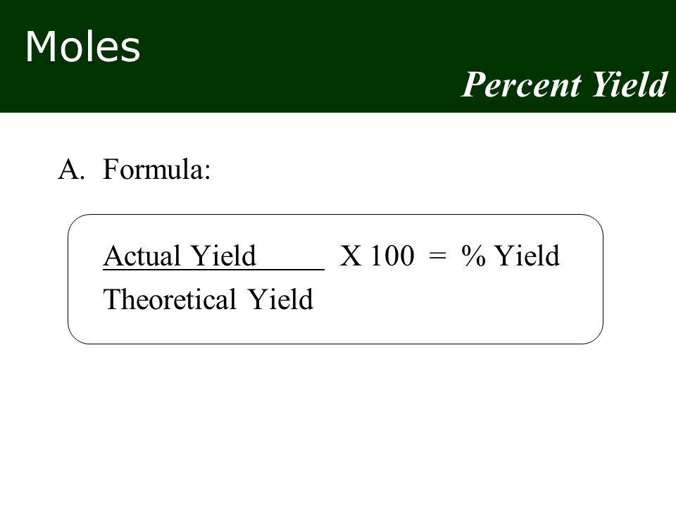 Moles A.Formula: Actual Yield X 100 = % Yield Theoretical Yield Percent Yield