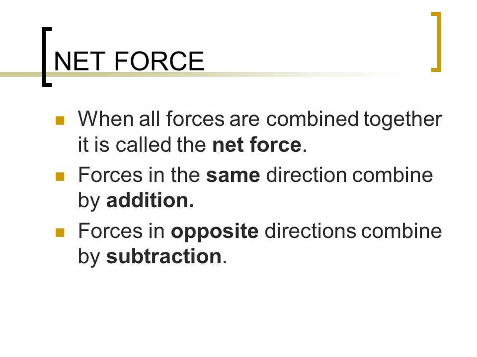 NET FORCE When all forces are combined together it is called the net force.