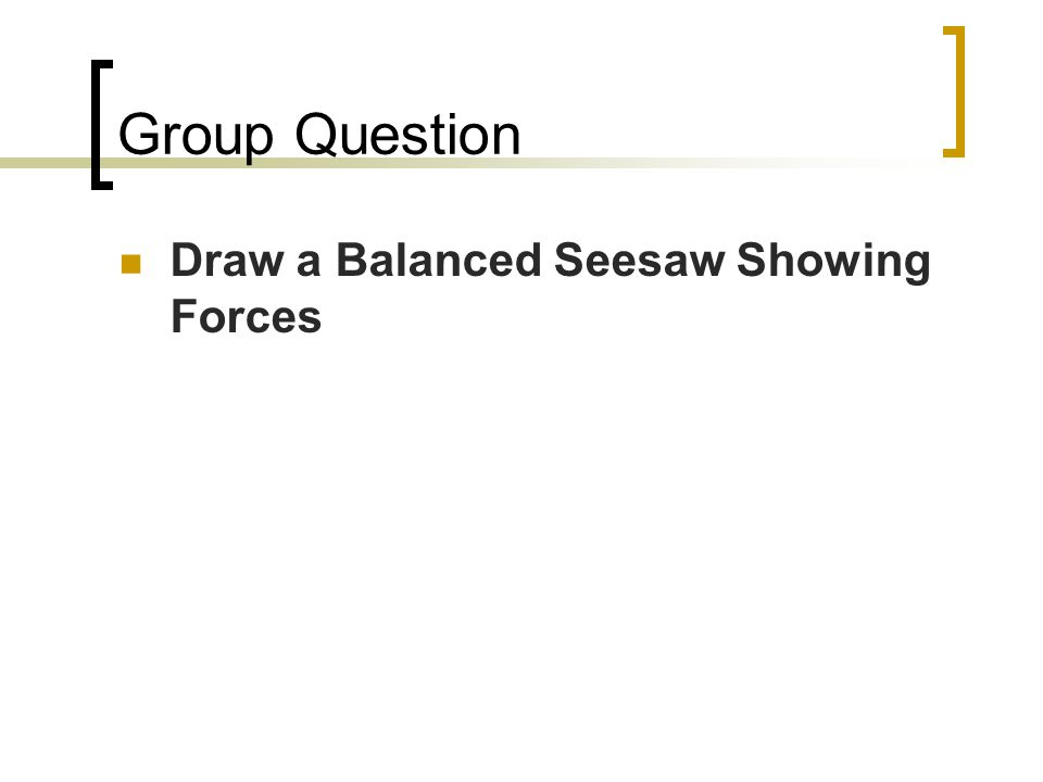 Group Question Draw a Balanced Seesaw Showing Forces