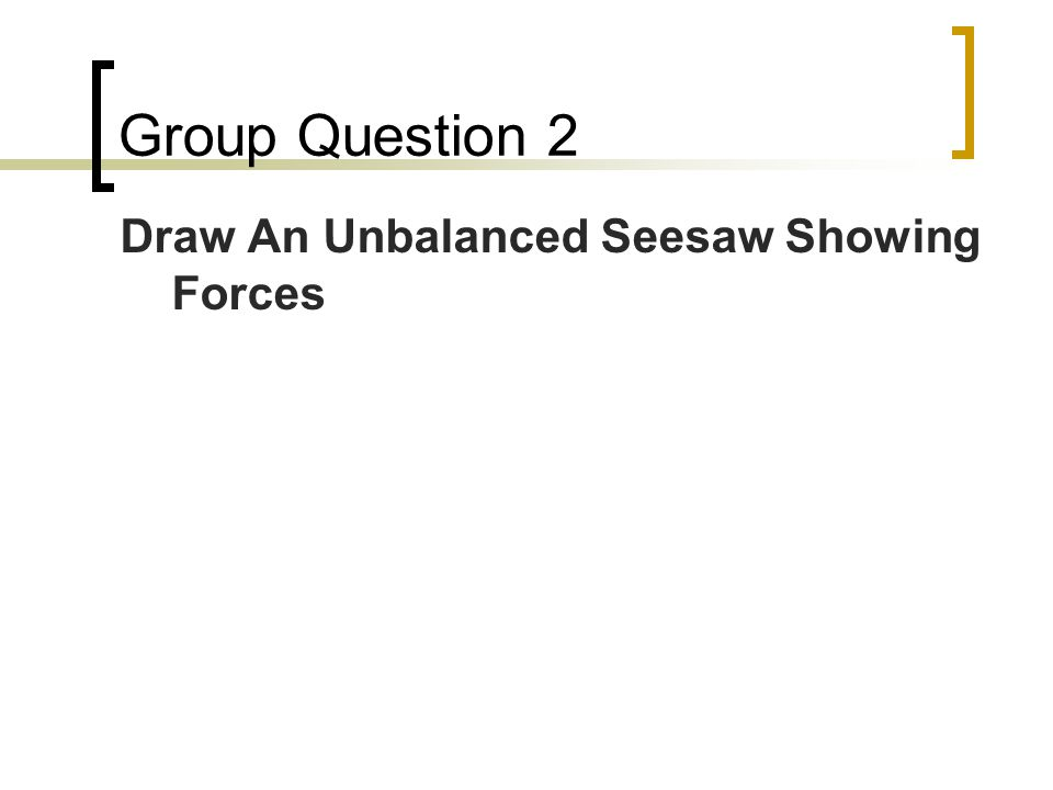 Group Question 2 Draw An Unbalanced Seesaw Showing Forces