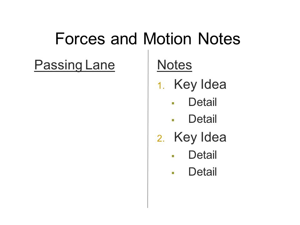 Forces and Motion Notes Passing Lane Notes 1. Key Idea  Detail 2. Key Idea  Detail