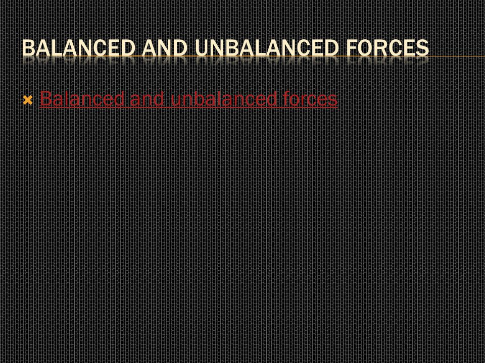  Balanced and unbalanced forces Balanced and unbalanced forces
