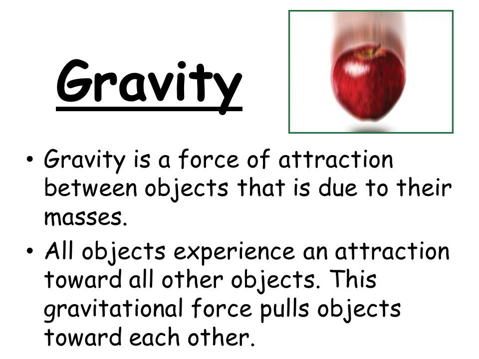 Gravity Compared with all other objects around you, Earth has a huge mass.