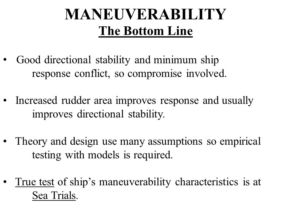 MANEUVERABILITY The Bottom Line Good directional stability and minimum ship response conflict, so compromise involved.