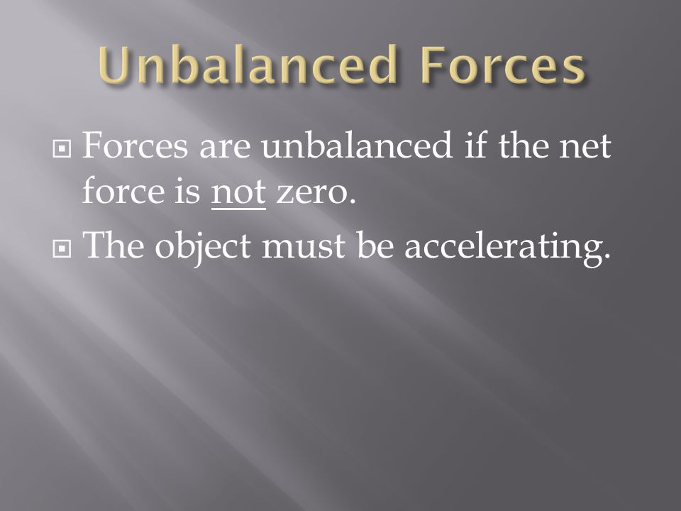  Forces are unbalanced if the net force is not zero.  The object must be accelerating.