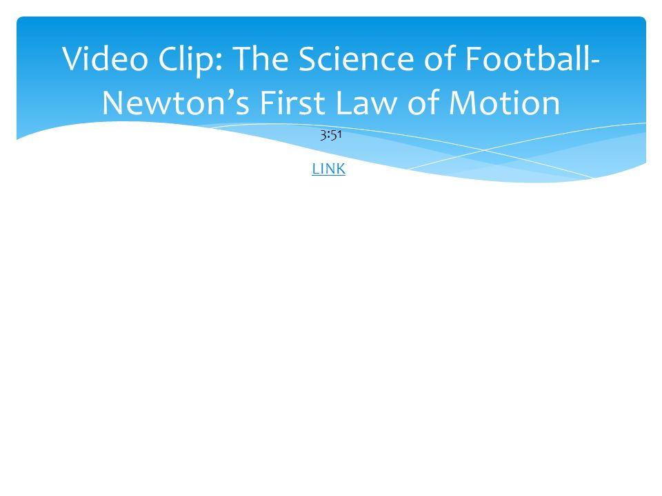 Video Clip: The Science of Football- Newton's First Law of Motion 3:51 LINK