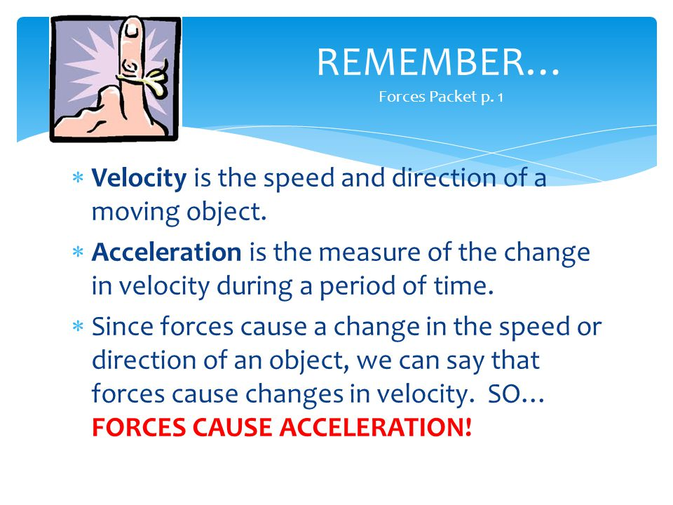  Velocity is the speed and direction of a moving object.  Acceleration is the measure of the change in velocity during a period of time.  Since for