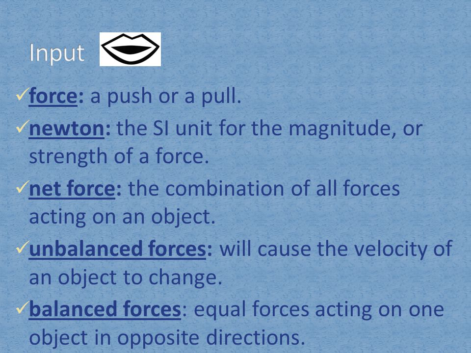 force: a push or a pull.newton: the SI unit for the magnitude, or strength of a force.