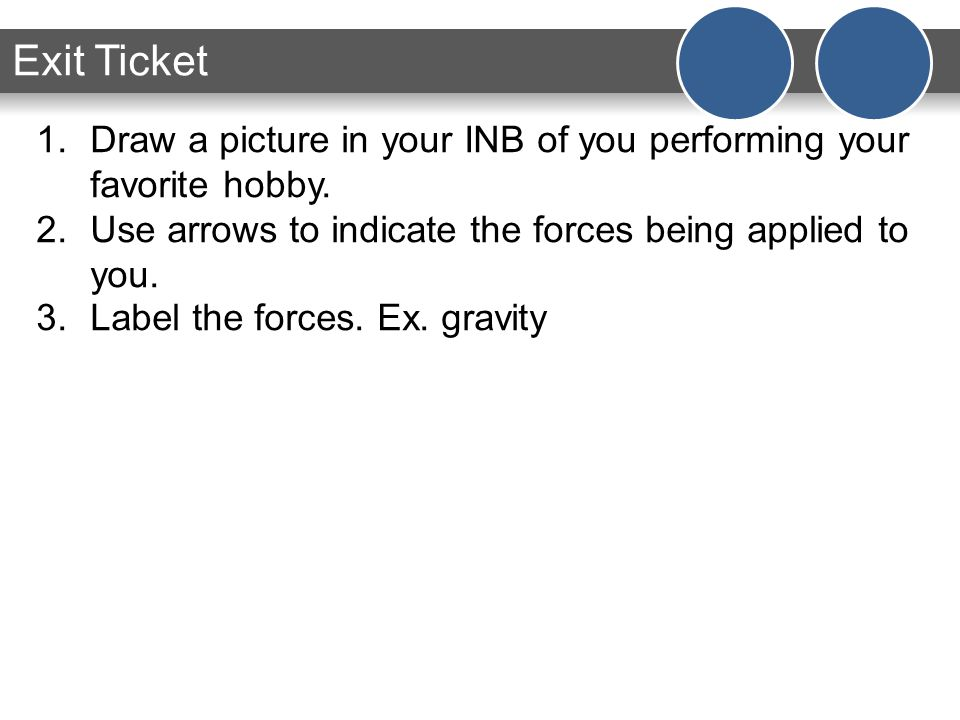Exit Ticket 1.Draw a picture in your INB of you performing your favorite hobby.