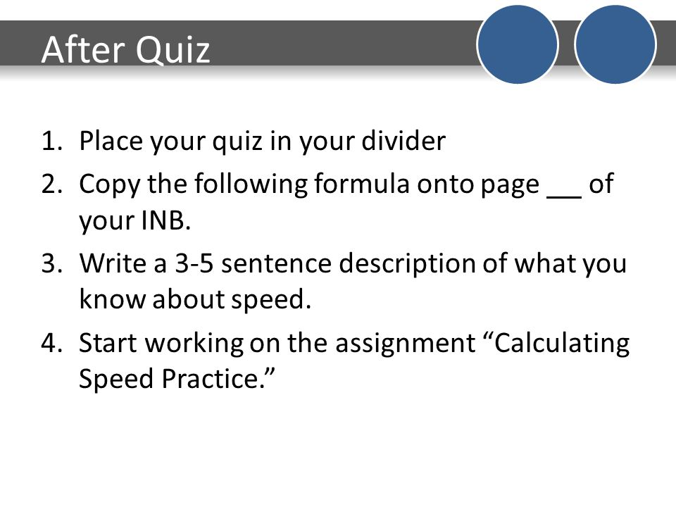After Quiz 1.Place your quiz in your divider 2.Copy the following formula onto page of your INB. 3.Write a 3-5 sentence description of what you know a