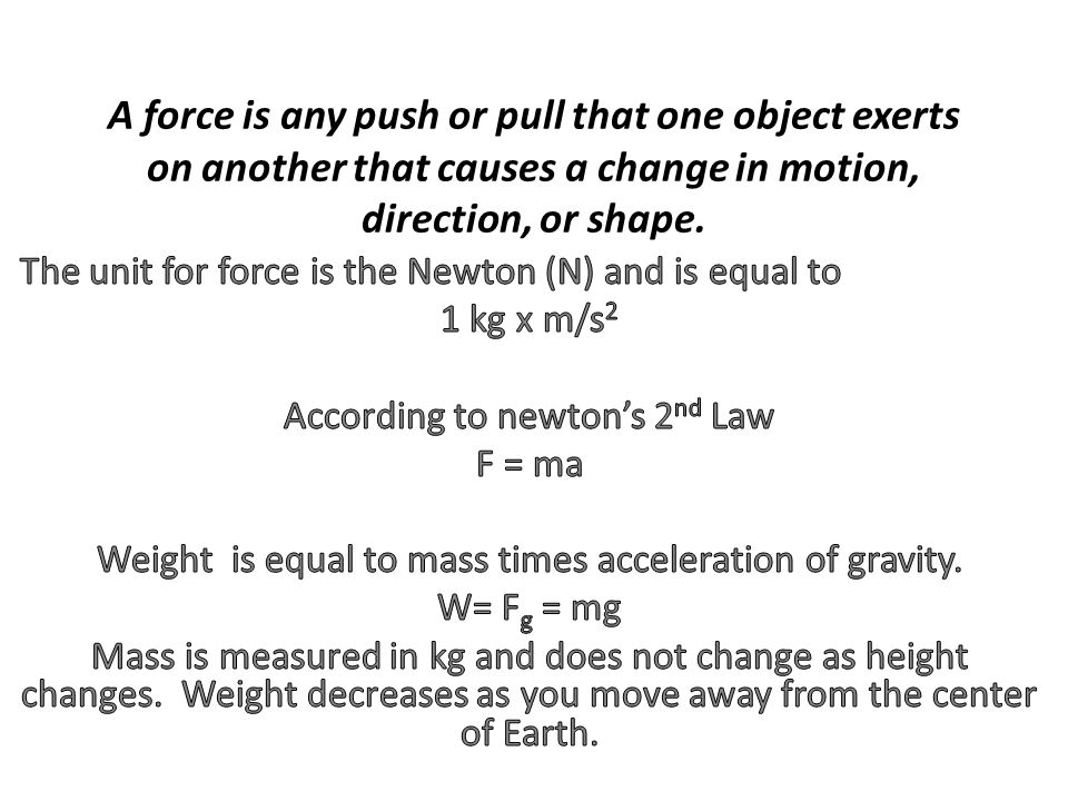 A force is any push or pull that one object exerts on another that causes a change in motion, direction, or shape.