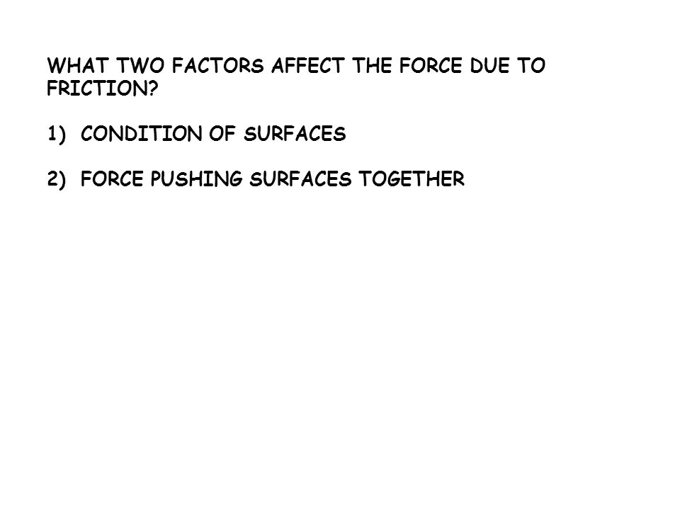 1)CONDITION OF SURFACES 2)FORCE PUSHING SURFACES TOGETHER