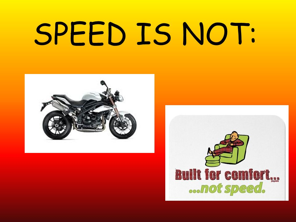 SPEED IS NOT: