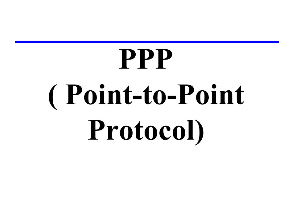 PPP ( Point-to-Point Protocol)