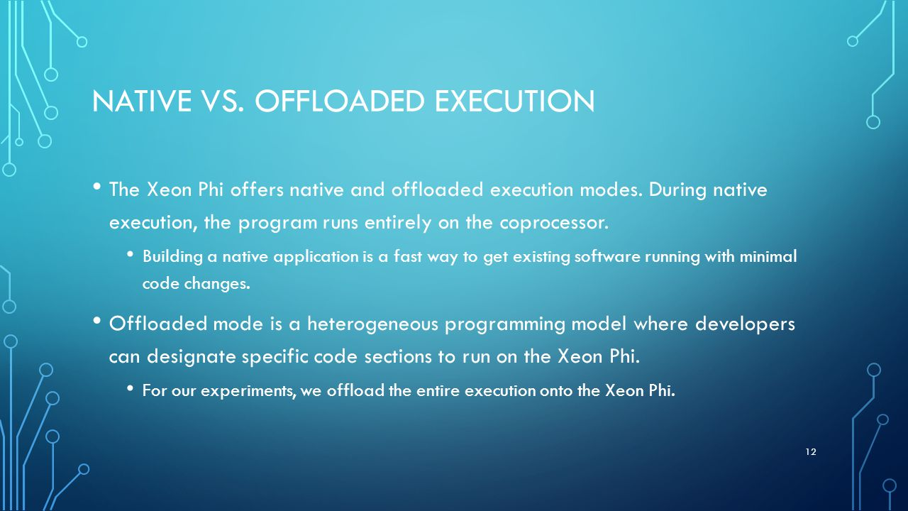 NATIVE VS. OFFLOADED EXECUTION The Xeon Phi offers native and offloaded execution modes.