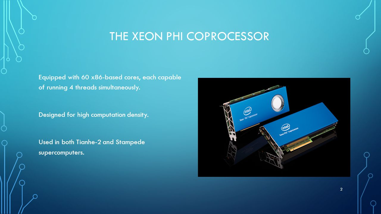 THE XEON PHI COPROCESSOR Equipped with 60 x86-based cores, each capable of running 4 threads simultaneously.