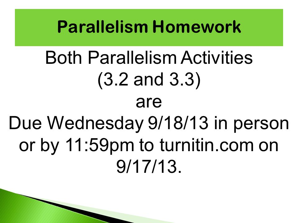 Both Parallelism Activities (3.2 and 3.3) are Due Wednesday 9/18/13 in person or by 11:59pm to turnitin.com on 9/17/13.