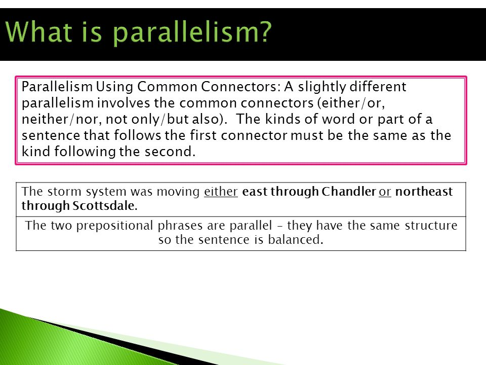 Parallelism Using Common Connectors: A slightly different parallelism involves the common connectors (either/or, neither/nor, not only/but also).