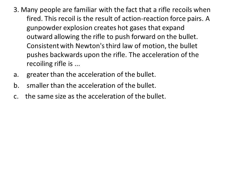 3. Many people are familiar with the fact that a rifle recoils when fired.