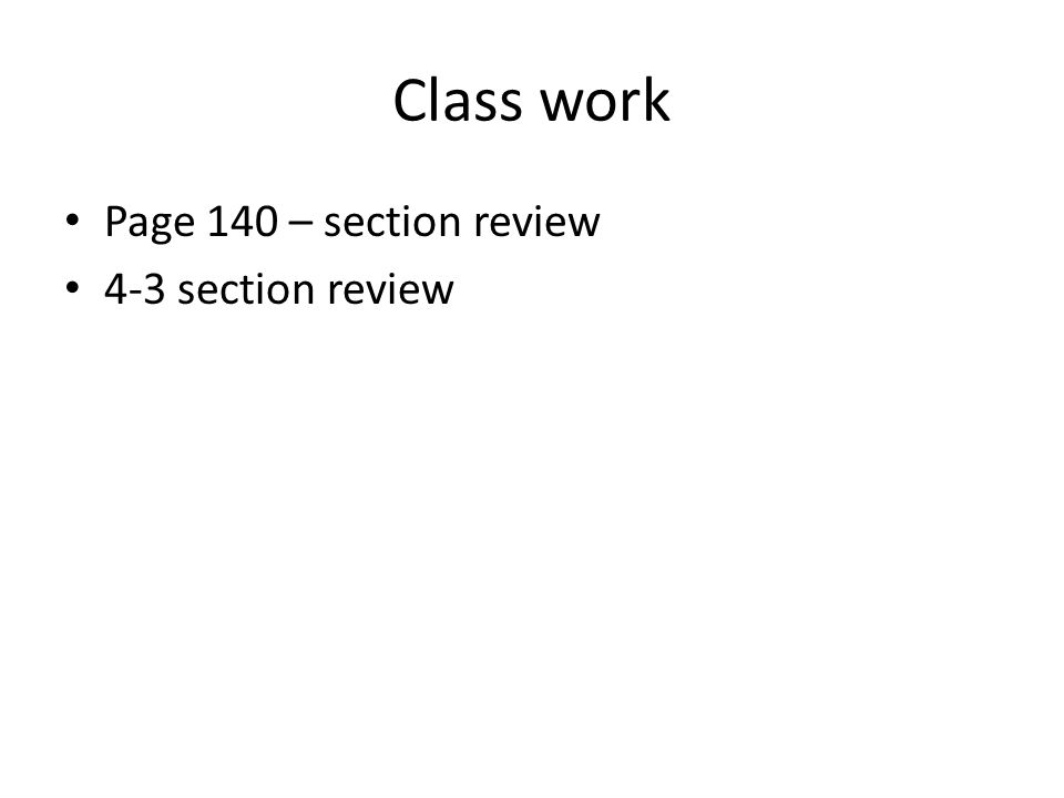 Class work Page 140 – section review 4-3 section review