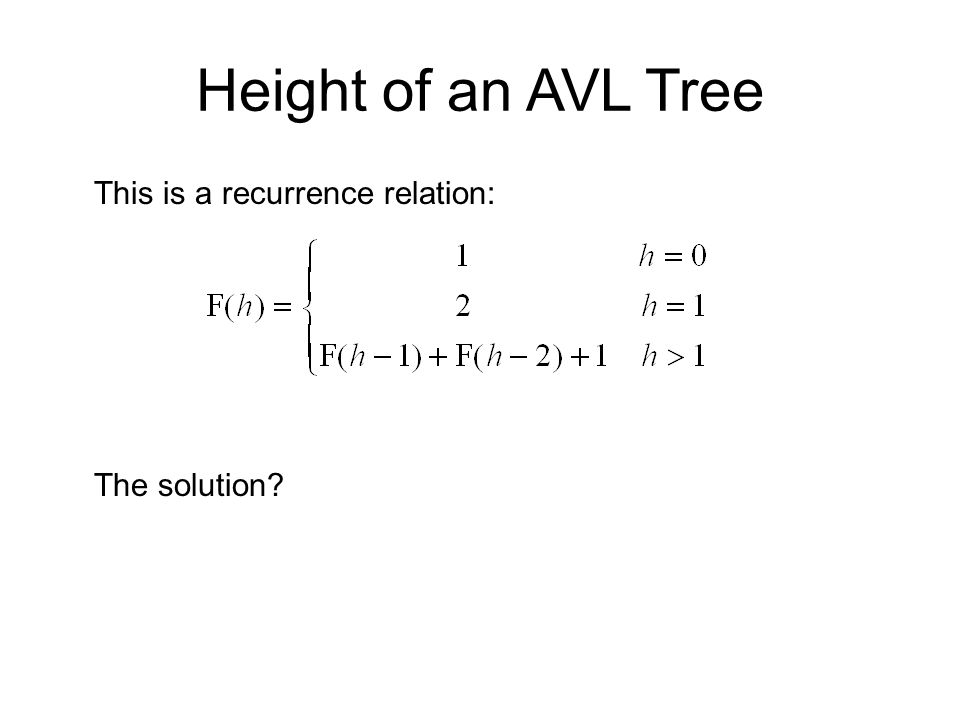 Height of an AVL Tree This is a recurrence relation: The solution