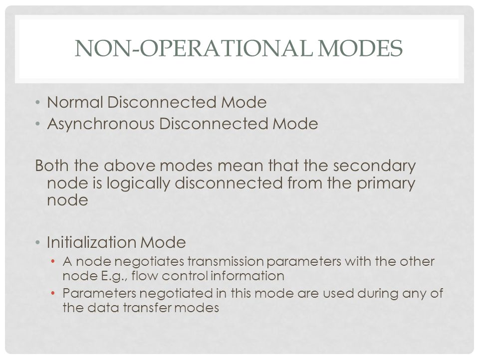 NON-OPERATIONAL MODES Normal Disconnected Mode Asynchronous Disconnected Mode Both the above modes mean that the secondary node is logically disconnec