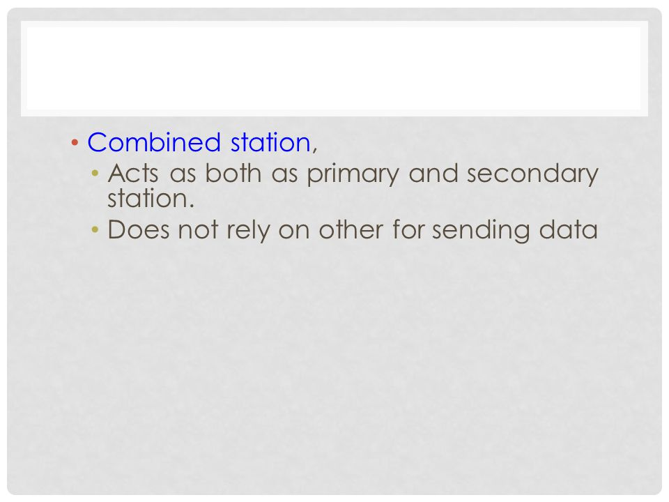 Combined station, Acts as both as primary and secondary station. Does not rely on other for sending data