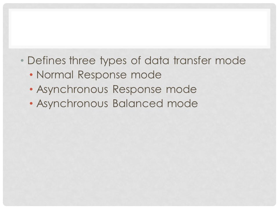 Defines three types of data transfer mode Normal Response mode Asynchronous Response mode Asynchronous Balanced mode