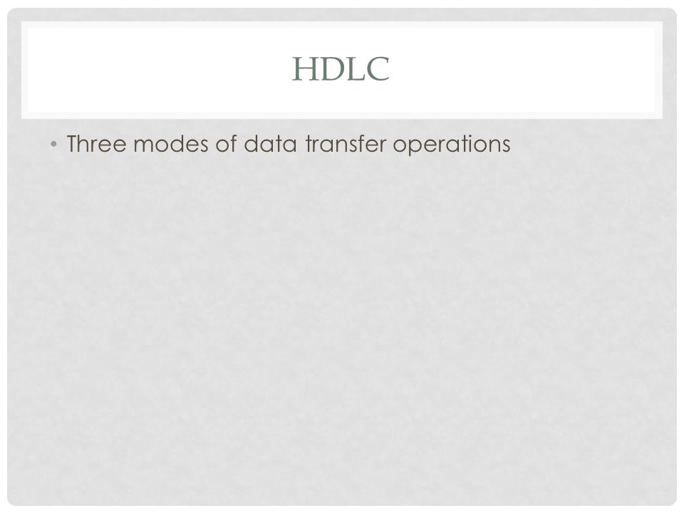HDLC Three modes of data transfer operations