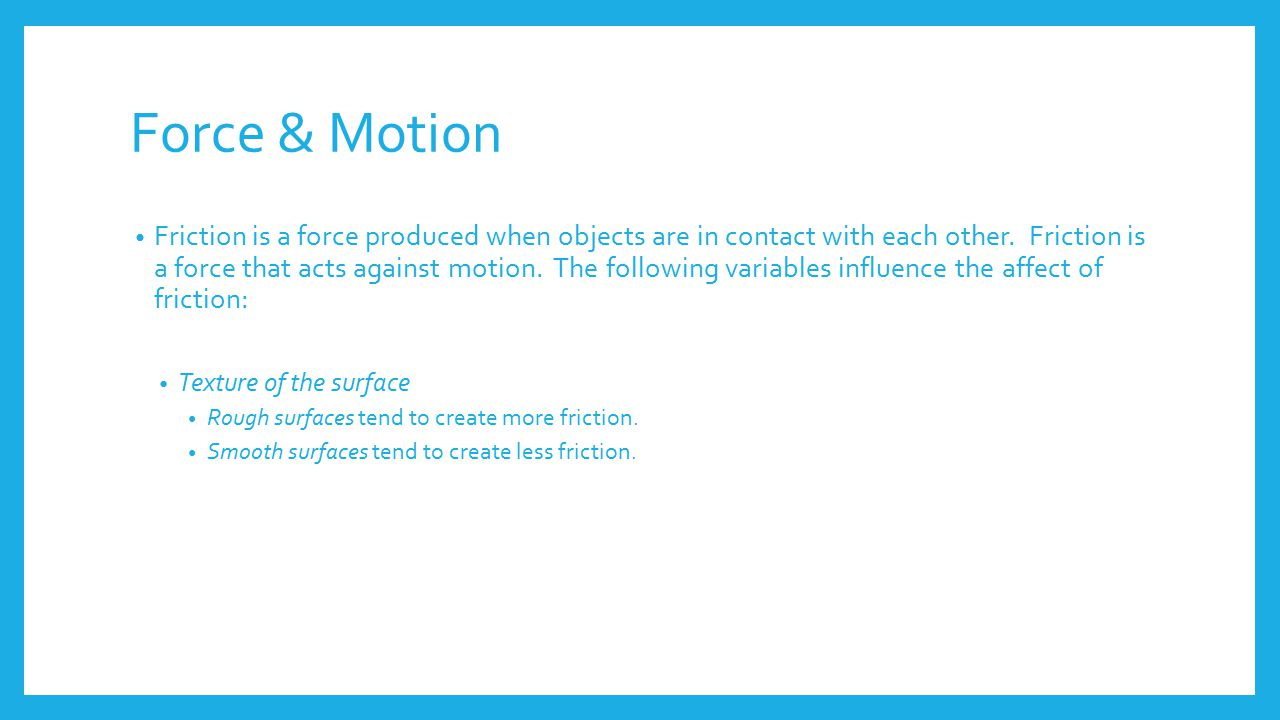 Force & Motion Friction is a force produced when objects are in contact with each other.