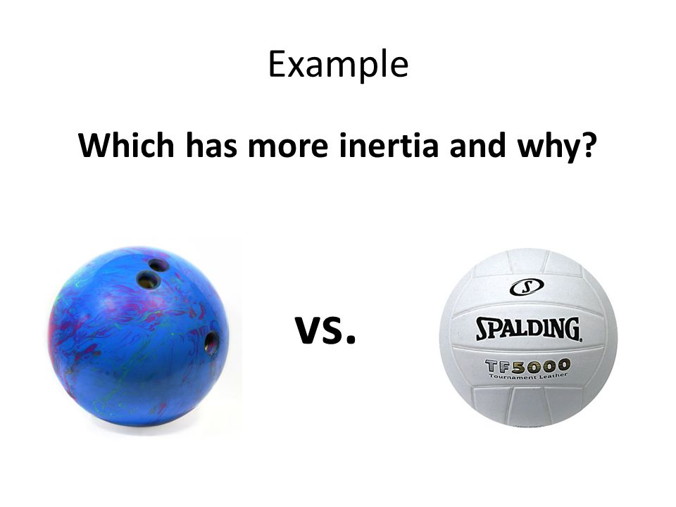 Example Which has more inertia and why vs.